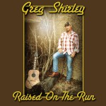 Greg Shirley - RaisedOnTheRun Hi-Res Cover