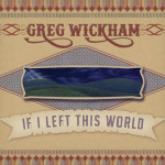 Greg Wickham - If I Left This World - CD Cover